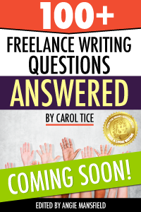 100+ Freelance Questions Answered, By Carol Tice - COMING SOON!