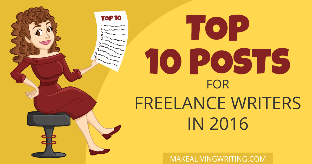 Top 10 Posts for Freelance Writers in 2016. Makealivingwriting.com