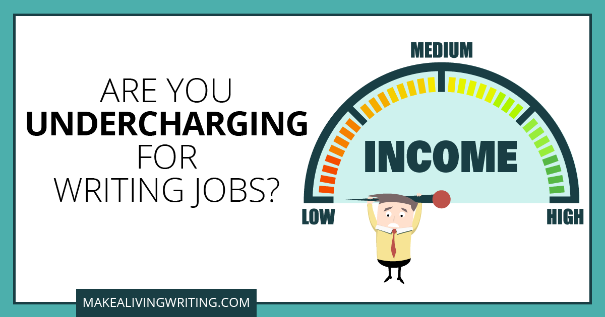 Are you undercharging for writing jobs? Makealivingwriting.com