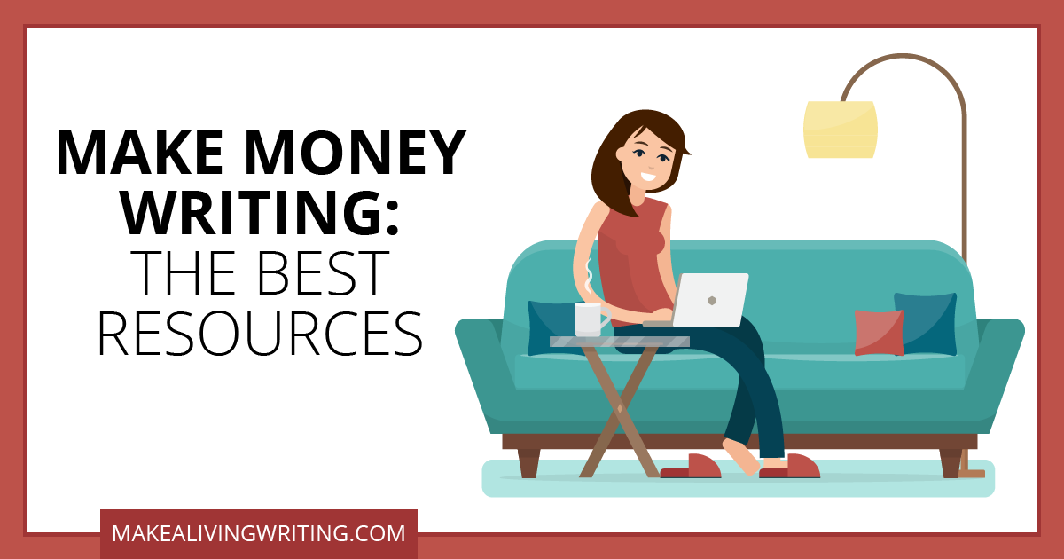 Make Money Writing: The Best Resources. Makealivingwriting.com