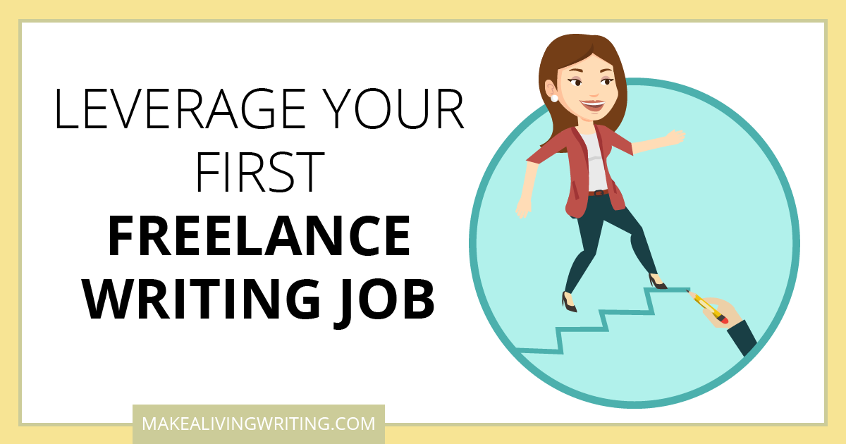 Leverage Your First Freelance Writing Job. Makealivingwriting.com