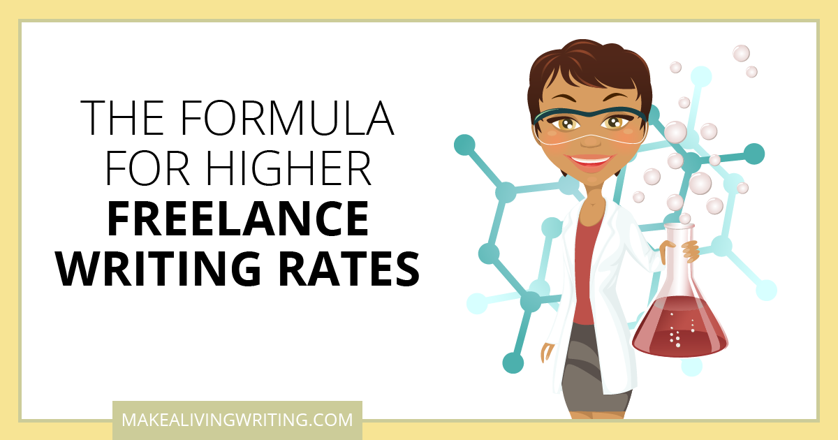 The Formula for Higher Freelance Writing Rates. Makealivingwriting.com