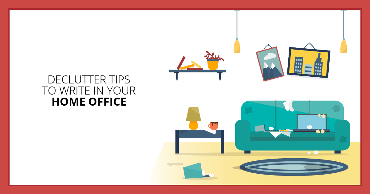 Declutter Tips to Write in Your Home Office. Makealivingwriting.com