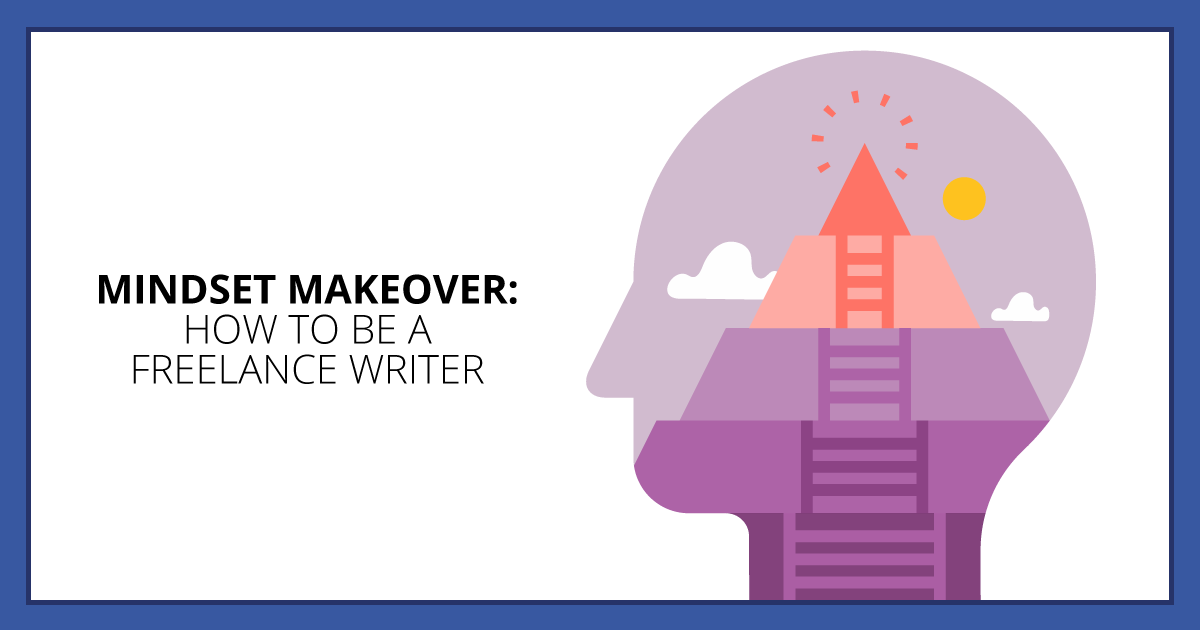 Mindset Makeover: How to Be a Freelance Writer