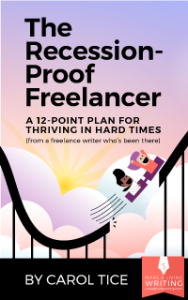 The Recession Proof Freelancer: A 12-Point Plan for Thriving in Hard Times (from a freelance writer who's been there) By Carol Tice