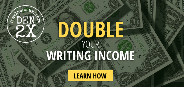 Writing for money - Double your writing income. LEARN HOW! Freelance Writers Den 2X